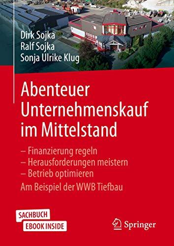 Abenteuer Unternehmenskauf im Mittelstand: Finanzierung regeln – Herausforderungen meistern – Betrieb optimieren. Am Beispiel der WWB Tiefbau