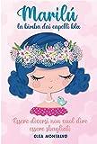 Marilù: La Bimba dai Capelli Blu: La storia della piccola Marilù infonde e accresce autostima, altruismo e fiducia | Libro per bambini (Bimbe Fantastiche Vol. 1)