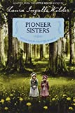 Pioneer Sisters: Reillustrated Edition (Little House Chapter Book, 2)