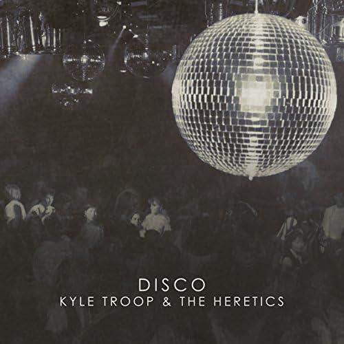 Kyle Troop & The Heretics
