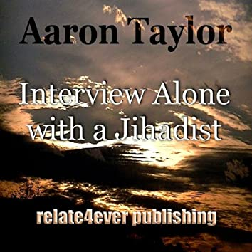 Interview Alone With a Jihadist