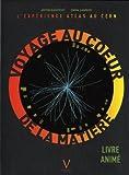 Voyage au coeur de la matière : L'expérience Atlas au CERN, Livre animé