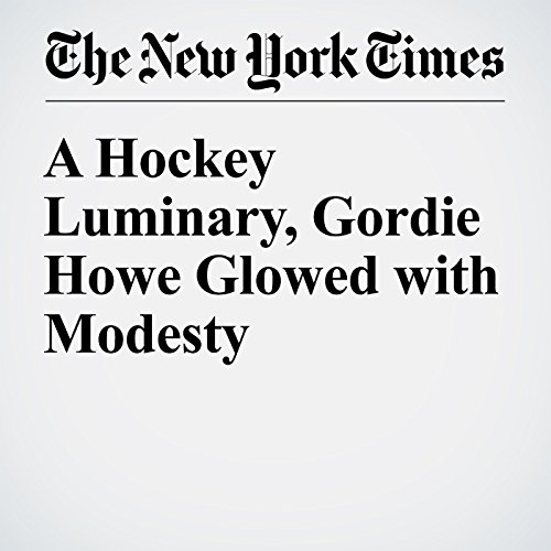 A Hockey Luminary, Gordie Howe Glowed with Modesty audiobook cover art