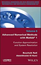 Advanced Numerical Methods with Matlab 1: Function Approximation and System Resolution (Mechanical Engineering and Solid Mechanics: Mathematical and Mechanical Engineering Book 6)