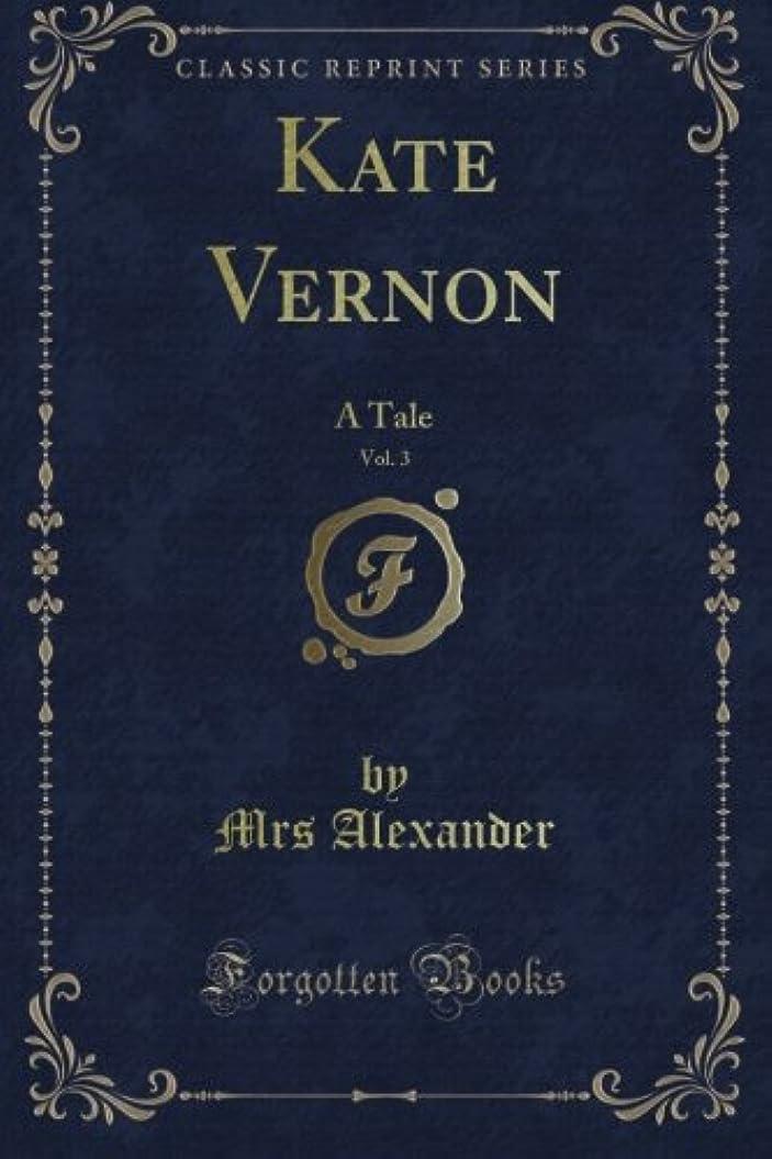リップまつげあなたのものKate Vernon: A Tale, Vol. 3 (Classic Reprint)