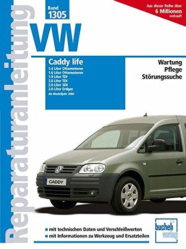 VW Caddy life ab Modelljahr 2004: 1.4/1.6 Liter, Ottomotor / 1.9/2.0 Liter TDI / 2.0 Liter SDI / 2.0 Liter Erdgas