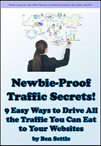 Newbie-Proof Traffic Secrets - 9 Easy Ways to Drive All the Traffic You Can Eat to Your Websites