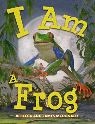 I Am a Frog: A Book About Frogs for Kids (I Am Learning: Educational Series for Kids)