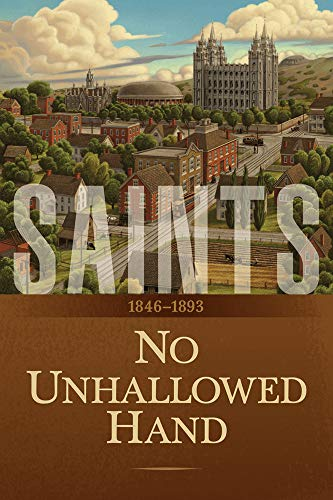 Saints: The Story of the Church of Jesus Christ in the Latter Days: Volume 2: No Unhallowed Hand: 1846–1893 (English Edition)