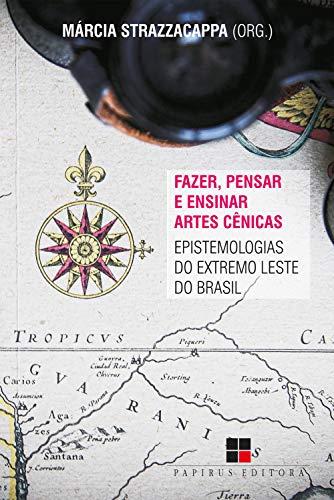 Fazer, pensar e ensinar artes cênicas: Epistemologias do extremo Leste do Brasil