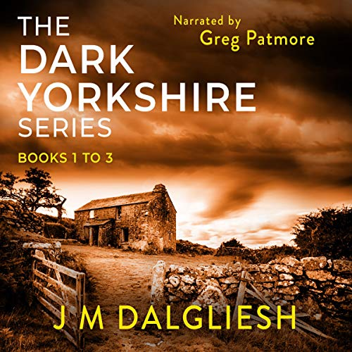 The Dark Yorkshire Series: Books 1-3 Audiobook By J M Dalgliesh cover art