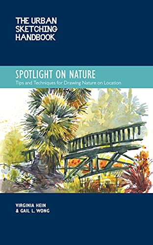 The Urban Sketching Handbook Spotlight on Nature: Techniques for Highlighting the Natural Environment: Volume 15