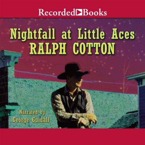 Nightfall at Little Aces                   By:                                                                                                                                 Ralph Cotton                               Narrated by:                                                                                                                                 George Guidall                      Length: 6 hrs and 35 mins     11 ratings     Overall 4.3
