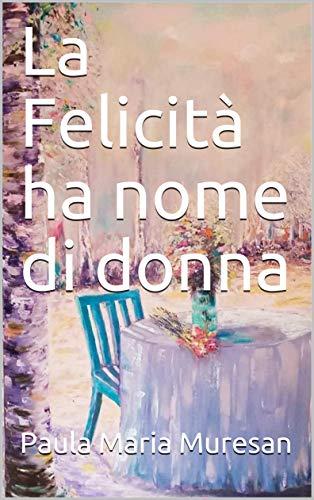 La Felicità ha nome di donna (Italian Edition)