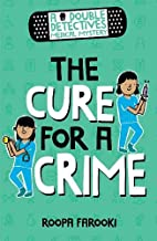 A Double Detectives Medical Mystery: The Cure for a Crime (Roopa Farooki)