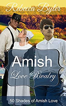 Amish Romance: Amish Love Rivalry (AMISH ROMANCE FICTION): Amish Love Stories Series: 50 Shades of Amish Love by [Rebecca Byler]