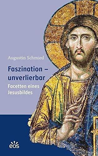 Faszination - unverlierbar: Facetten eines Jesusbildes