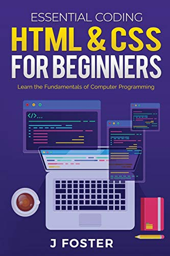 HTML & CSS for Beginners: Learn the Fundamentals of Computer Programming: 1 (Essential Coding)