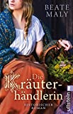 Die Kräuterhändlerin: Historischer Roman