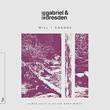 Will I Change (Simon Doty & Julian Gray Mixes)