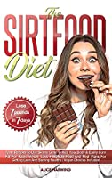 Sirtfood Diet: Tasty Recipes to Use Skinny Gene to Heal your Body & Easily Burn Fat for Rapid Weight Loss + BONUS Food and Meal Plans for Getting Lean and Staying Healthy - Vegan Choices Included