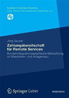 Zahlungsbereitschaft für Remote Services: Kundenintegrationsspezifische Betrachtung im Maschinen- und Anlagenbau (Business-to-Business-Marketing) (German Edition)