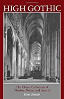 High Gothic the Classic Cathedrals of Chartres, Reims and Amiens by Hans Jantzen(1984-03-01)