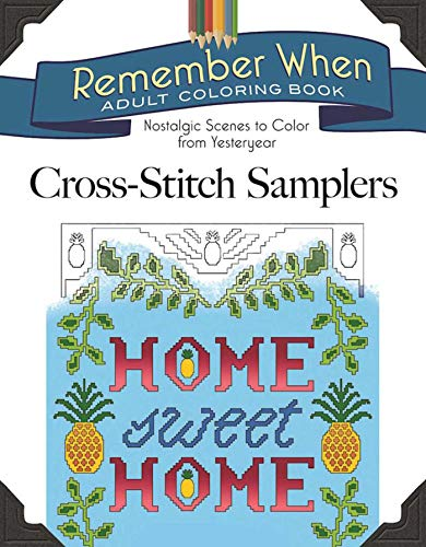 Remember When: Cross-Stitch Samplers: Nostalgic Scenes to Color from Yesteryear (Remember When Adult Coloring Book)