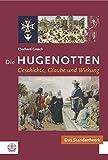 Die Hugenotten: Geschichte, Glaube und Wirkung - Eberhard Gresch