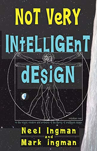 Not Very Intelligent Design: On the origin, creation and evolution of the theory of intelligent design