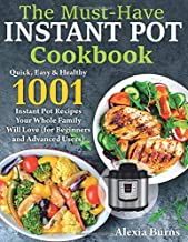 The Must-Have Instant Pot Cookbook: Quick, Easy & Healthy 1001 Instant Pot Recipes Your Whole Family Will Love ( for Begin...
