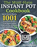 The Must-Have Instant Pot Cookbook: Quick, Easy & Healthy 1001 Instant Pot Recipes Your Whole Family...