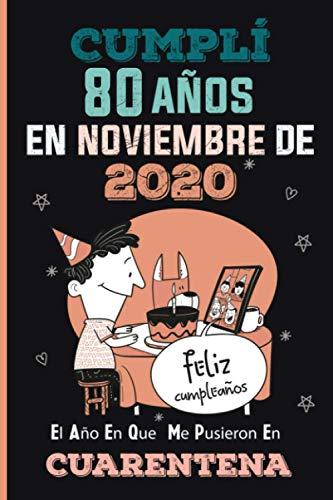 Cumplí 80 Años En Noviembre De 2020, El Año En Que Me Pusieron En Cuarentena: Regalo de cumpleaños de 80 años para mujeres, hombres, diario de ... cumpleaños de cuarentena, cumpleaños virtual