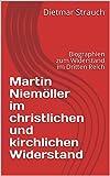 Martin Niemöller im christlichen und kirchlichen Widerstand: Biographien zum Widerstand im Dritten Reich
