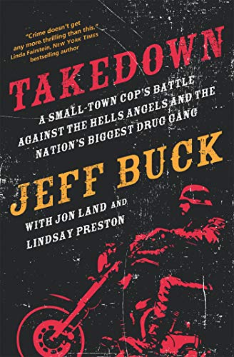 Image of Takedown: A Small-Town Cop's Battle Against the Hells Angels and the Nation's Biggest Drug Gang: A Small-Town Cop's Battle Against the Hells Angels and the Nation's Biggest Drug Gang