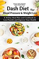 Dash Diet for Blood Pressure and Weight Loss: A 10-Day Meal Plan and Cookbook to Loss Pounds and Improve Your Health