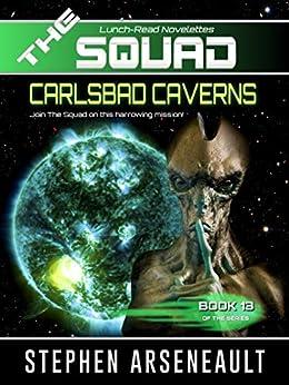 THE SQUAD Carlsbad Caverns: (Novelette 13) by [Stephen Arseneault]