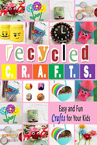 Recycled Crafts: Easy and Fun Crafts for Your Kids: Gift Ideas for Holiday (English Edition)