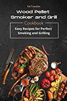 Wood Pellet Smoker and Grill: 50 Recipes for Perfect Smoking and Grilling