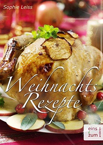 Weihnachtsrezepte - Verwöhn-Ideen für festliche Menüs. Vorspeisen, Hauptgerichte, Desserts. Weihnachten wird lecker! Festliche Rezepte für Ihr Weihnachtsmenü
