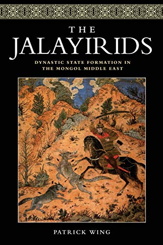 The Jalayirids: Dynastic State Formation in the Mongol Middle East