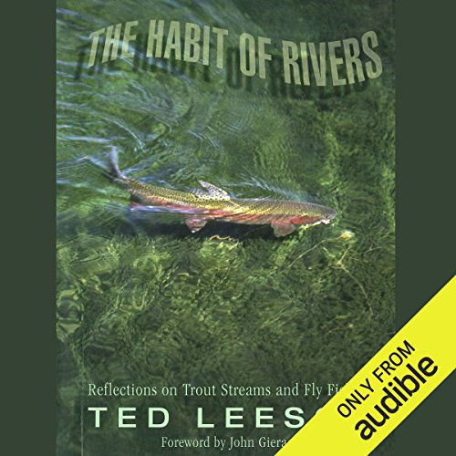 The Habit of Rivers     Reflections on Trout Streams and Fly Fishing              By:                                                                                                                                 John Gierach (foreword),                                                                                        Ted Leeson                               Narrated by:                                                                                                                                 Allan Robertson                      Length: 8 hrs and 15 mins     128 ratings     Overall 4.6