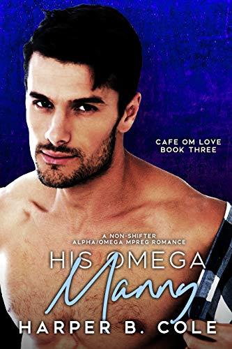 His Omega Manny: Nonshifter MM Mpreg Romance (Cafe Om Love Book 3)
