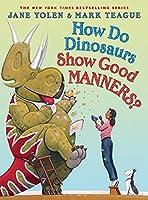 How Do Dinosaurs Show Good Manners? (How Do Dinosaurs...?)