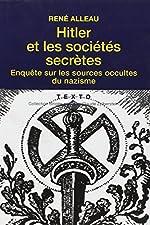 Hitler et les sociétés secrètes - Enquête sur les sources occultes du nazisme de René Alleau