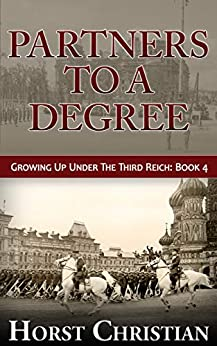 Partners To A Degree: Growing Up Under the Third Reich: Book 4 by [Horst Christian]