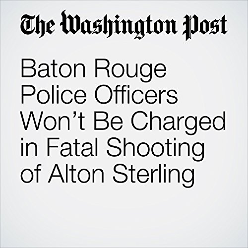 Baton Rouge Police Officers Won't Be Charged in Fatal Shooting of Alton Sterling audiobook cover art