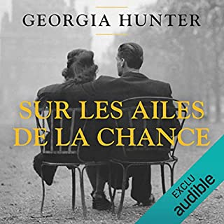 Sur les ailes de la chance                   De :                                                                                                                                 Georgia Hunter                               Lu par :                                                                                                                                 Françoise Escobar                      Durée : 17 h et 58 min     3 notations     Global 5,0