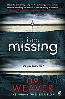 I Am Missing: The heart-stopping thriller from the Sunday Times bestselling author of No One Home (David Raker Missing Persons Book 8) by [Tim Weaver]