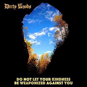 Do Not Let Your Kindness Be Weaponized Against You